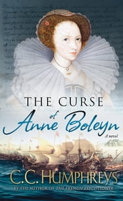 The Curse of Anne Boleyn - A Novel ebook by C.C. Humphreys