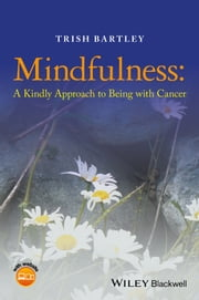 Mindfulness - A Kindly Approach to Being with Cancer ebook by Trish Bartley