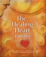 The Healing Heart for Families - Storytelling to Encourage Caring and Healthy Families ebook by Allison M. Cox,David H. Albert,Nancy Mellon