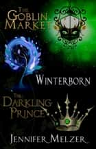 Into the Green 1-3: The Goblin Market, Winterborn and The Darkling Prince ebook by Jennifer Melzer