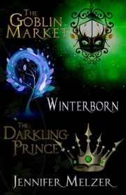 Into the Green 1-3: The Goblin Market, Winterborn and The Darkling Prince - Into the Green ebook by Jennifer Melzer