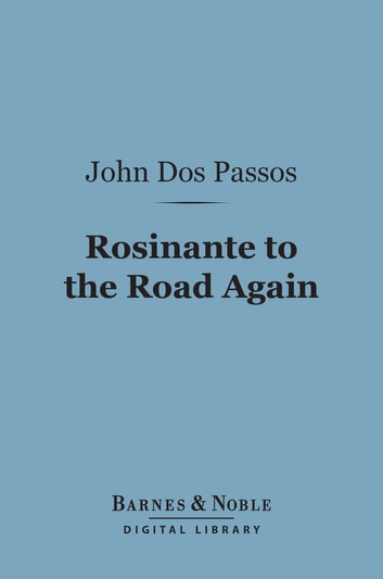 Rosinante to the Road Again (Barnes & Noble Digital Library) ebook by John Dos Passos