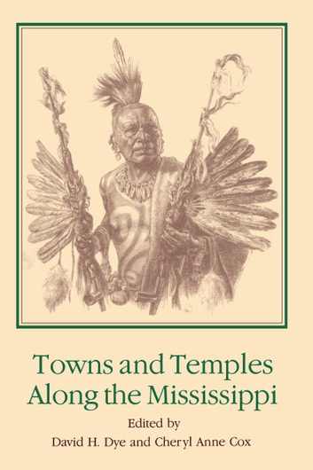 Towns and Temples Along the Mississippi ebook by Phyllis A. Morse,Ian W. Brown,Marvin T. Smith,Dan F. Morse,Charles Hudson,R. Barry Lewis,Stephen Williams,James B. Griffin,Chester B. DePratter,Michael P. Hoffman,George J. Armelagos,Cassandra M. Hill,James F. Price,Cynthia R. Price,Gerald Smith,George Fielder,Mary Lucas Powell