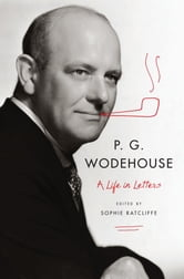 P. G. Wodehouse: A Life in Letters ebook by P. G. Wodehouse