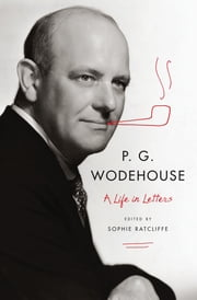 P. G. Wodehouse: A Life in Letters ebook by P. G. Wodehouse,Sophie Ratcliffe