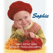 Sophie - SIMI'S ''LITTLE'' SAINT ebook by Thomas John Lafferty Jr.