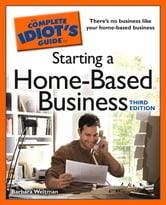 The Complete Idiot's Guide to Starting a Home-Based Business, 3E ebook by Barbara Weltman