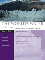 The World's Water 2008-2009 - The Biennial Report on Freshwater Resources ebook by Peter H. Gleick,Heather Cooley,Meena Palaniappan,Mari Morikawa,Jason Morrison,Michael J. Cohen