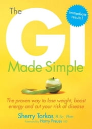 The GI Made Simple: The proven way to lose weight, boost energy and cut your risk of disease ebook by Torkos, Sherry