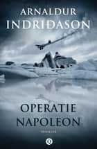 Operatie Napoleon ebook by Jan Willem Reitsma, Arnaldur Indridason
