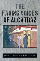 The Fading Voices of Alcatraz ebook by Jerry Lewis Champion Jr.
