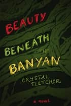 Beauty Beneath the Banyan ebook by crystal fletcher