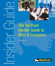 The WetFeet Insider Guide to Bain & Company, 2004 Edition ebook by Wetfeet