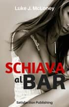 Schiava al bar ebook by Luke J. McLoney