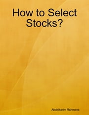 How to Select Stocks? ebook by Abdelkarim Rahmane