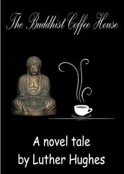The Buddhist Coffee House ebook by Luther Hughes