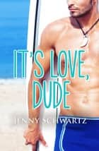 It's Love, Dude (Jardin Bay, #1) ebook by Jenny Schwartz