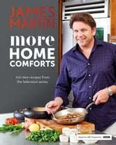More Home Comforts - 100 new recipes from the television series ebook by Martin,James
