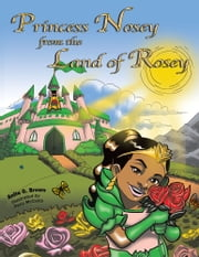Princess Nosey from the Land of Rosey ebook by Anita O. Brown