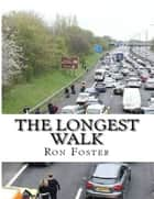 The Longest Walk ebook by Ron Foster