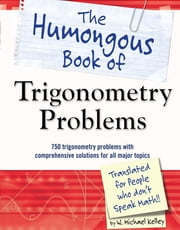 The Humongous Book of Trigonometry Problems ebook by Kobo.Web.Store.Products.Fields.ContributorFieldViewModel
