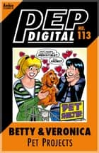 Pep Digital Vol. 113: Betty & Veronica's Pet Projects ebook by Archie Superstars