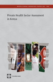 Private Health Sector Assessment In Kenya ebook by Barnes Jeff; O'Hanlon Barbar; Feeley Frank; Kimberly McKeon; Nelson Gitonga; Caytie Decker