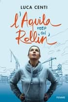 L'Aquila, keep on rollin'! eBook by Luca Centi