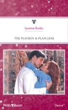 The Playboy & Plain Jane ebook by Leanne Banks