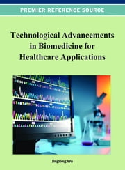 Technological Advancements in Biomedicine for Healthcare Applications ebook by Jinglong Wu