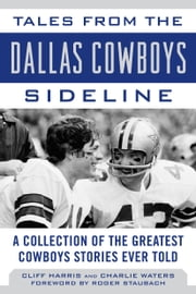 Tales from the Dallas Cowboys Sideline - A Collection of the Greatest Cowboys Stories Ever Told ebook by Cliff Harris,Charlie Waters,Roger Staubach