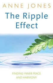 The Ripple Effect - Finding inner peace and harmony ebook by Anne Jones