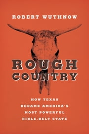 Rough Country - How Texas Became America's Most Powerful Bible-Belt State ebook by Robert Wuthnow
