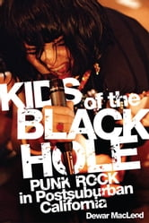 Kids of the Black Hole - Punk Rock Postsuburban California ebook by Dewar MacLeod