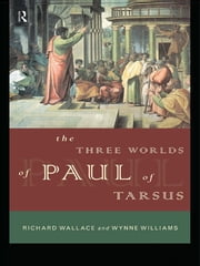 The Three Worlds of Paul of Tarsus ebook by Richard Wallace,Wynne Williams