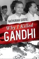 Why I Killed Gandhi ebook by Nathuram Godse, Digital Fire