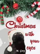 "Christmas with your eyes - Una novella natalizia da ""With your eyes"" ebook by M. Grey"
