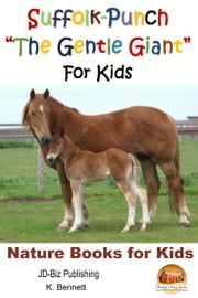 "Suffolk-Punch ""The Gentle Giant"" For Kids ebook by K. Bennett"