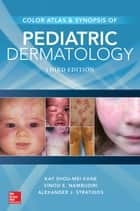 Color Atlas and Synopsis of Pediatric Dermatology, Third Edition ebook by Kay Shou-Mei Kane, Vinod E. Nambudiri, Alexander J. Stratigos