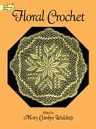 Floral Crochet ebook by Mary Carolyn Waldrep
