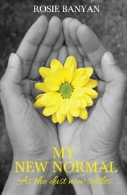 My New Normal - As the dust now settles ebook by Rosie Banyan