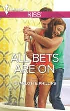 All Bets Are On ebook by Charlotte Phillips