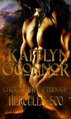 Cyberevolution Aftermath I: Hercules 500 ebook by Kaitlyn O'Connor