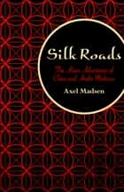 Silk Roads - The Asian Adventures of Clara and André Malraux ebook by Axel Madsen
