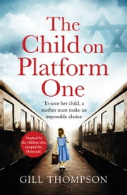 The Child On Platform One: A heartbreaking novel of World War 2 ebook by Gill Thompson