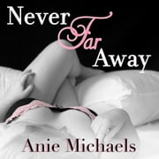 Never Far Away audiobook by Anie Michaels