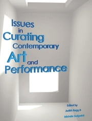 Issues in Curating Contemporary Art and Performance ebook by Judith Rugg, Michèle Sedgwick