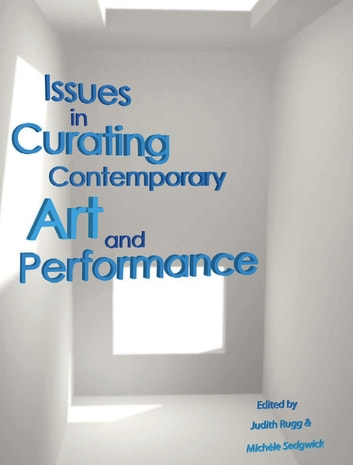 Issues in Curating Contemporary Art and Performance ebook by