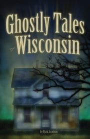 Ghostly Tales of Wisconsin ebook by Ryan Jacobson