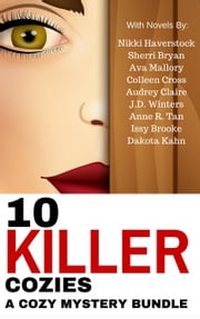 10 Killer Cozies: A Cozy Mystery Bundle ebook by Ava Mallory,Nikki Haverstock,J.D. Winters,Colleen Cross,Anne R. Tan,Audrey Claire,Issy Brooke,Sherri Bryan,Dakota Kahn